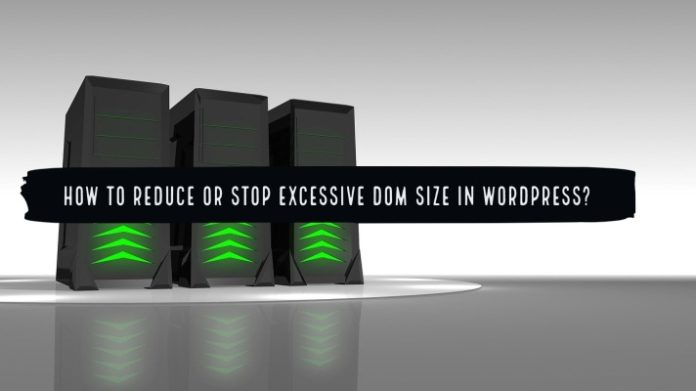 How to Reduce or Stop excessive DOM size in WordPress?