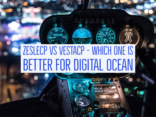 Zeslecp vs Vestacp - Which One is Better for Digital Ocean